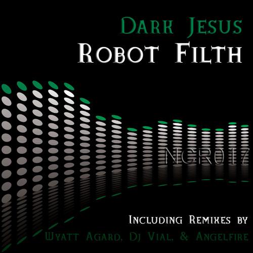 Dark Jesus_Robot Filth (Dj Vial's Thrashed Remix) 132bpm_Released May 1 2012