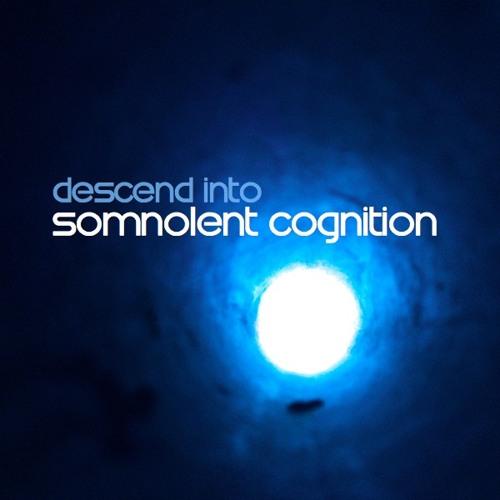 Descend Into Somnolent Cognition