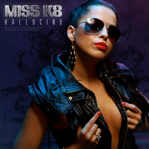 Miss K8 - Hallucin8
