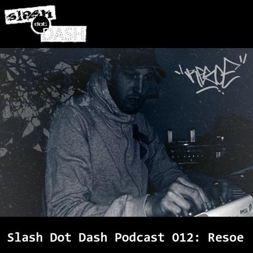 Slash Dot Dash Podcast 012: Resoe