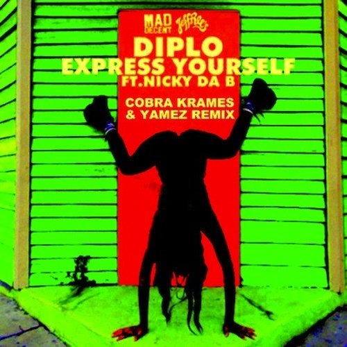 Diplo and Nicky Da B - Express Yourself (Cobra Krames and Yamez Remix)