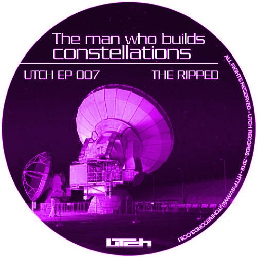 (Andrea La Bombarda rmx) - The Ripped: The man who builds the constellations  UTCH ep 007