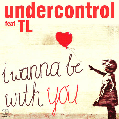 UNDERCONTROL Ft. TL - I Wanna Be With You (Original Mix)