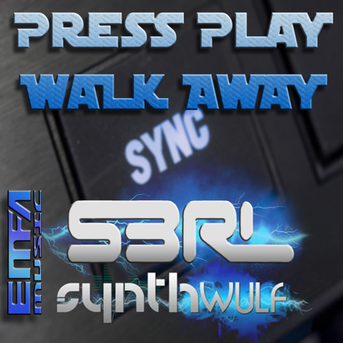 Press Play Walk Away - S3RL & Synthwulf