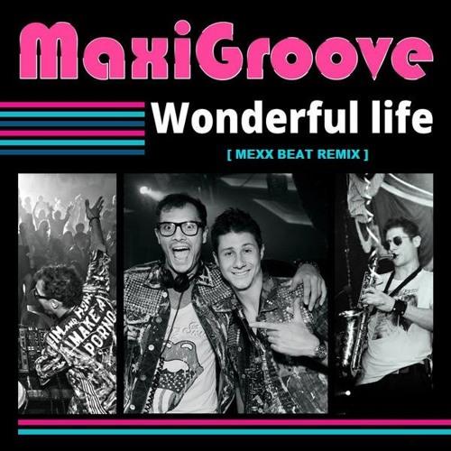 Maxigroove - Wonderful Life (MEXX BEAT REMIX)