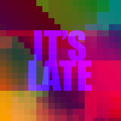 It's Late (feat. moboid)