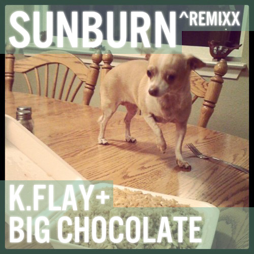 Kflay - Sunburn (Big Chocolate Remix)