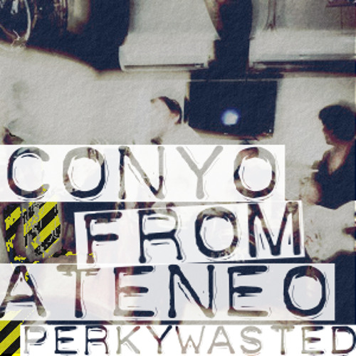 Perkywasted - Conyo From Ateneo