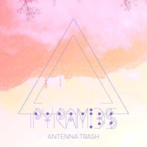 Antenna Trash - Pyramids