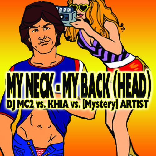 MY NECK MY BACK (HEAD) - DJ MC2 vs. KHIA vs. [Mystery] ARTIST *** FREE DOWNLOAD