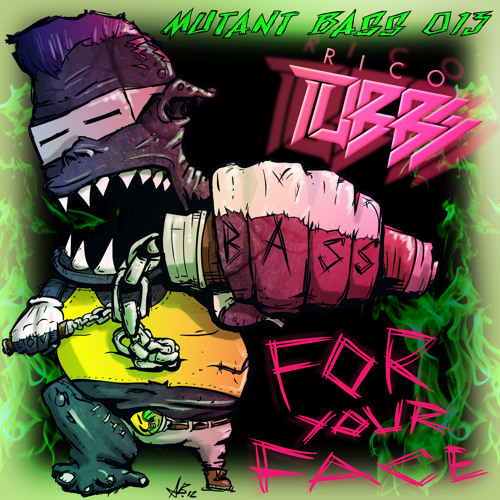 [MUTANTBASS013] Rico Tubbs - Bass For Your Face EP - OUT NOW