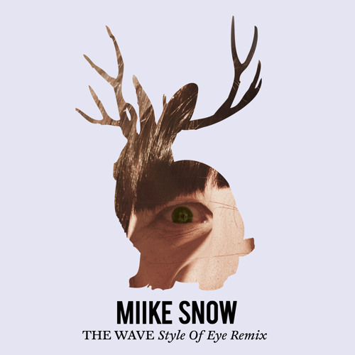Miike Snow - The Wave (Style Of Eye Remix)