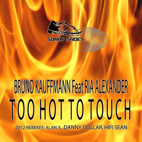 Bruno Kauffmann feat Ria Alexander - Too Hot To Touch - DANNY DOLLAR REMIX