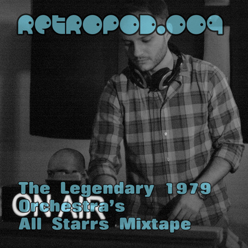 RETROPOD.009 - The Legendary 1979 Orchestra-Retrospective All Starrs Mixtape