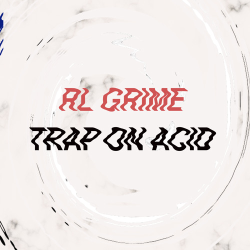 Descargar Trap On Acid - RL Grime