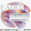 EXPENDABLE YOUTH - ☣☣ #FVDED MIX SERIES VOL. 1 ☣☣