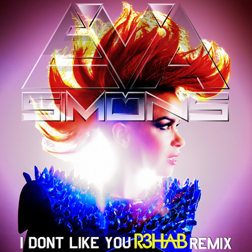 EVA SIMONS - I DON'T LIKE YOU - R3HAB REMIX
