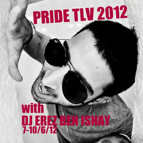 DJ EREZ BEN ISHAY-PRIDE TLV 2012