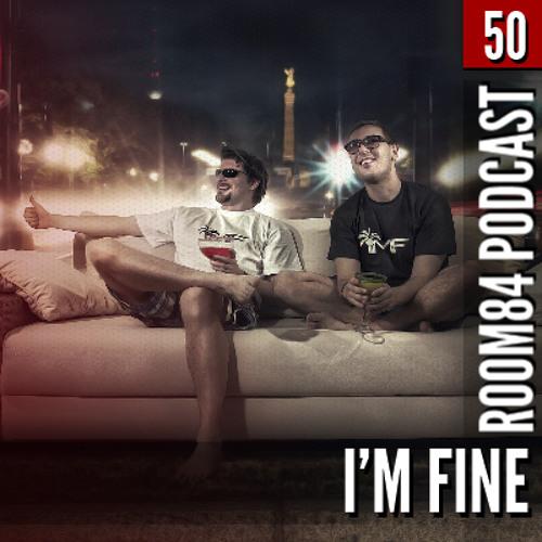 R84 PODCAST50: I'M FINE