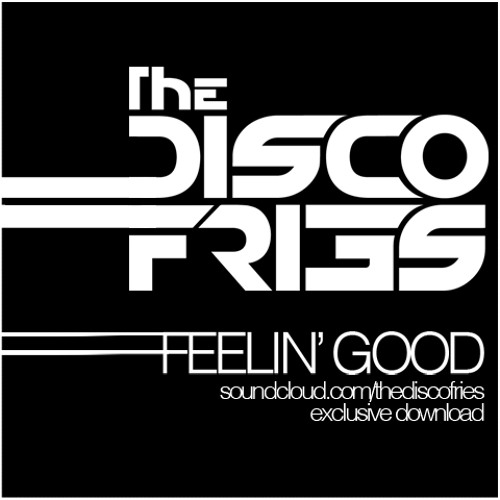Disco Fries - Feelin' Good [FREE DOWNLOAD]