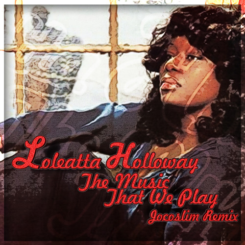 Loleatta Holloway - The Music That We Play (JocoSlim Remix)