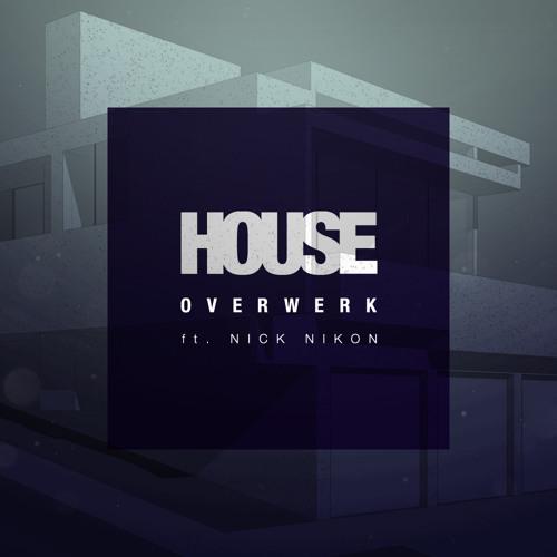 OVERWERK - House ft. Nick Nikon