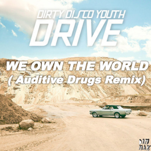 DIRTY DISCO YOUTH - WE OWN THE WORLD ( Auditive Drugs Remix)