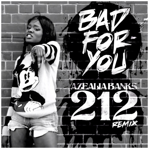 Azelia Banks - 212 FT. Lazy Jay (BAD4YOU Remix) [Free Download on FB]