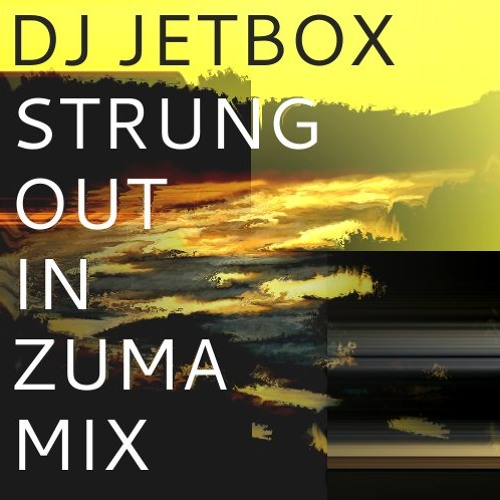 DJ Jetbox - Strung Out in Zuma Mix [May 2012]