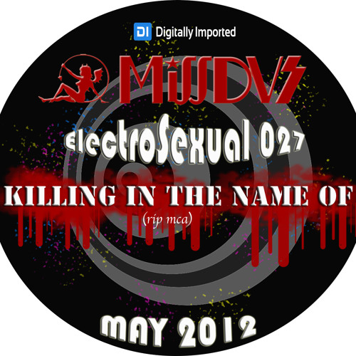 Digitally Imported Radio - MissDVS - ElectroSexual 027 (May 2012) Killing In The Name Of