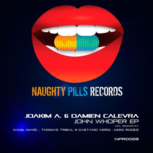Joakim A.. & Damien Calevra - John Whoper - black label (ORIGINAL) out on naughty pills records
