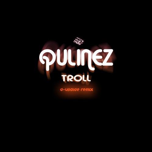 Qulinez - Troll (D-Upside Remix) [PREVIEW]