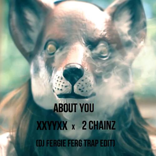 XXYYXX ft. 2 Chainz About You (DJ Fergie Ferg Trap Edit)