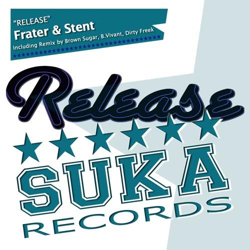 "Frater & Stent ""Release"" (B.Vivant WMC Remix) [Suka Records]"