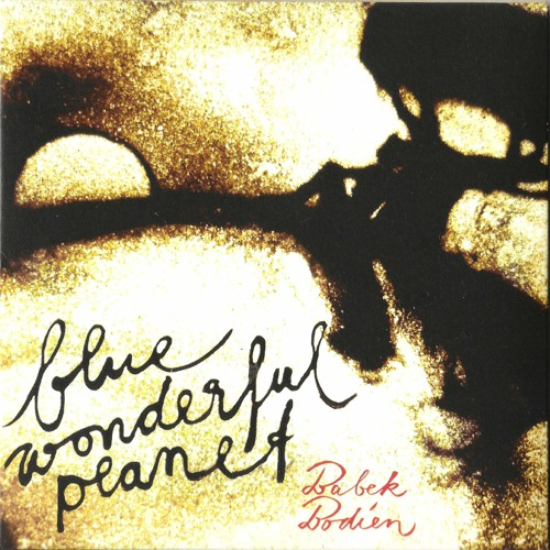 "Blue wonderful planet -  from the album ""Blue wonderful planet"" released 2010"