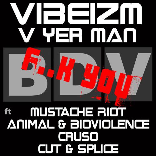 Vibeizm Vs Yer Man - F**k You (Mustache Riot Remix)