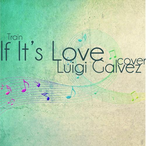 If It's Love (Train) Cover - Luigi Galvez