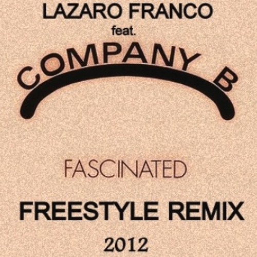 Company B - Fascinated (Freestyle Remix 2012 By Lázaro Franco)