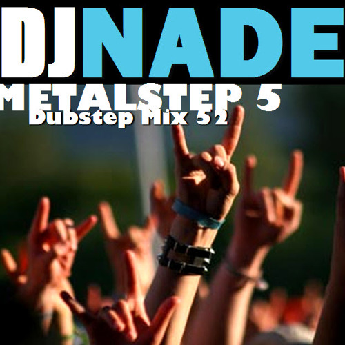 DJ NADE - METAL STEP 5 [Dubstep Mix 52] Free Download