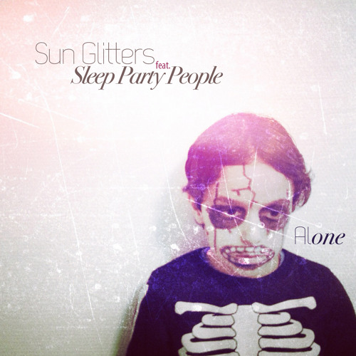 Sun Glitters 'Alone (feat. Sleep Party People)' FREE DOWNLOAD.