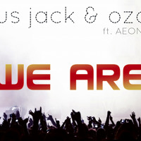 Jus Jack & Oza ft Aeone - We are