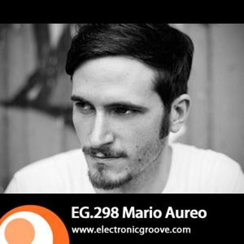 Mario Aureo - Electronic Groove Podcast / EG.298