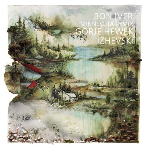 Bon Iver - Minnesota (Gorje Hewek & Izhevski edit)