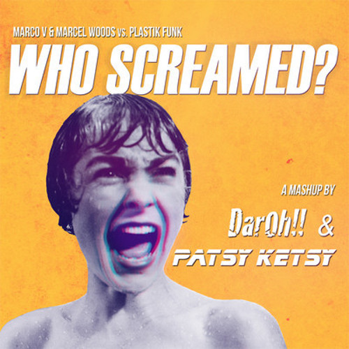 Plastic Funk vs Marco V - Who Screamed (Dar-OH!! & Patsy Ketsy Mashup) FREE DL IN DESCRIPTION