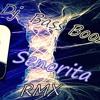Dj Bass Booster /    Senorita