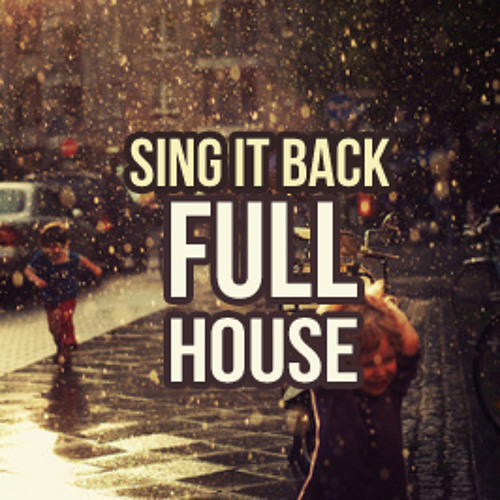 Full House - Sing it Back (Original Mix) ***FREE DOWNLOAD***