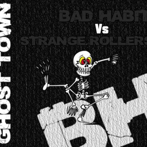 Bad Habit Vs Strange Rollers - Ghost Town NOW FREE DOWNLOAD