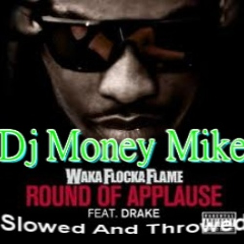 Waka Flocka Flame - Round Of Applause feat. Drake Dj Money Mike Remix