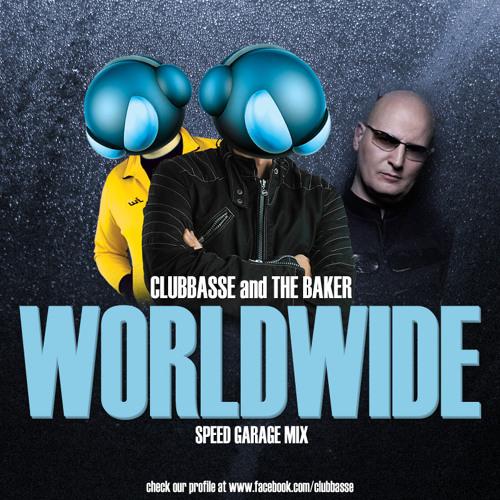 Clubbasse & The Baker - Worldwide (speed garage mix) FREE DOWNLOAD