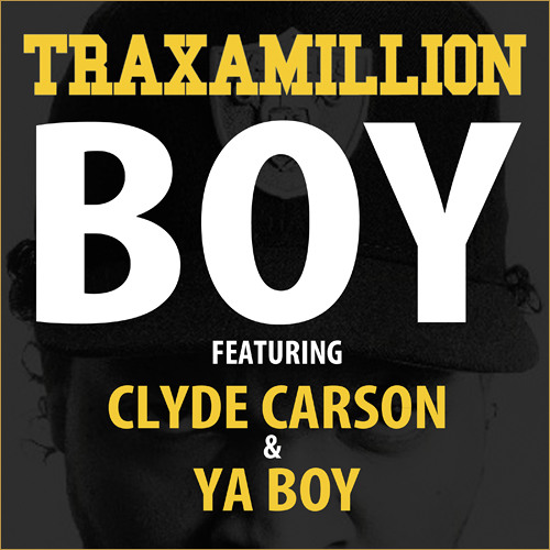 Traxamillion-Boy (Feat Clyde Carson  Ya Boy)